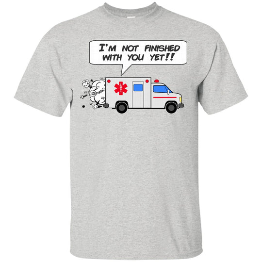 I'm not finished with you yet (ambulance)
