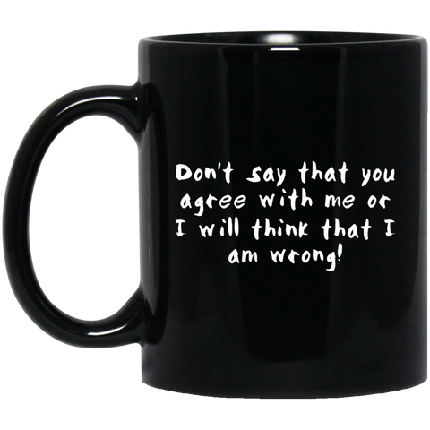 Don't say that you agree with me  - funny mug