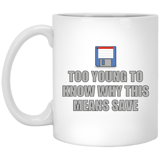 Too Young to Know Why This Means Save - Funny Mug