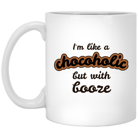 I'm like a Chocoholic but with Booze - Funny Mug