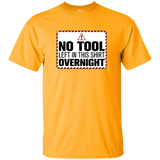 No Tool Left In This Shirt Overnight