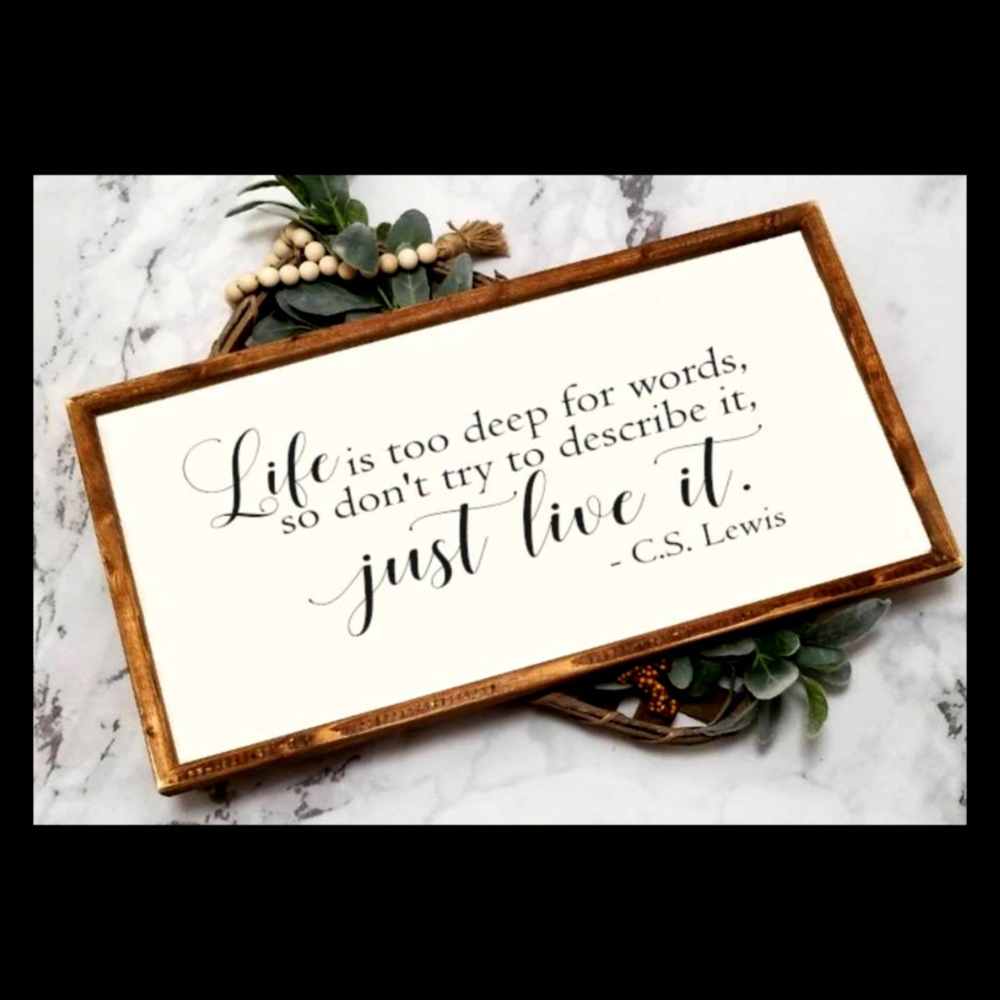 Life is too deep for words sign | C.S. Lewis quote sign, C S Lewis sign, Farmhouse decor, living room decor sign,  inspirational quote sign