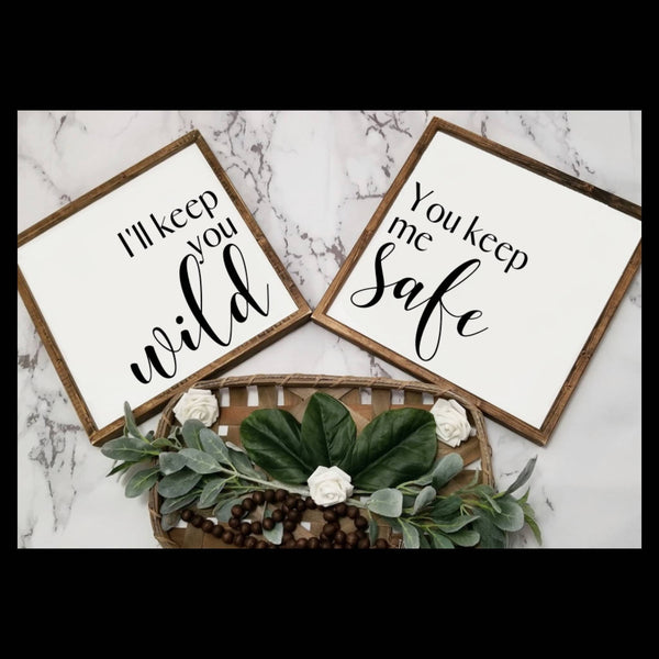 You keep me safe I'll keep you wild, I'll keep you safe, you keep me wild sign set, over the bed sign, master bedroom sign, farmhouse sign