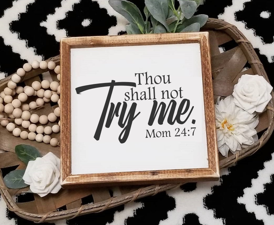 Thou shall not try me sign, Thou shall not try me mom 24 7 sign,  decor, farmhouse sign, gallery wall decor, gifts for her