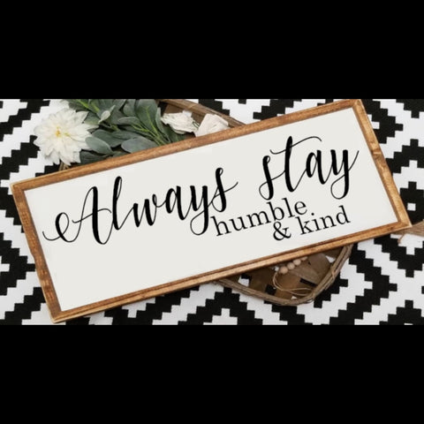 Always stay humble and kind sign 10X24
