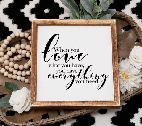 When you love what you have you have everything you need sign,   decor, living room decor, farmhouse decor, gallery wall