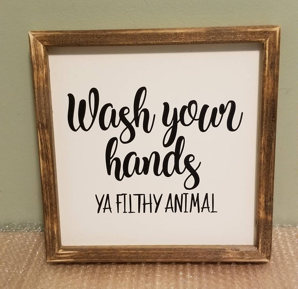 Wash your hands sign ya filthy animal sign