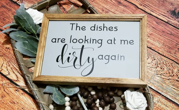 The dishes are looking at me dirty again, dirty dishes sign, kitchen sign, farmhouse kitchen decor, signs for kitchen