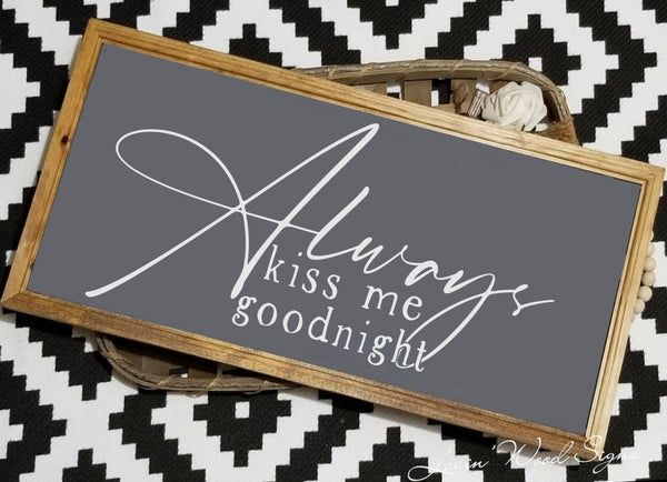 Always kiss me goodnight sign, always kiss me sign, master bedroom decor, over the bed sign, bedroom sign, bedroom decor, headboard sign