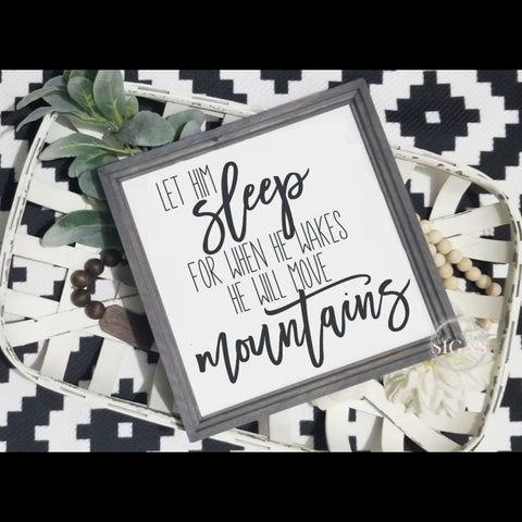 Let him sleep for when he wakes he will move mountains, let him sleep sign, new mom gift, farmhouse sign, nursery decor, boys nursery sign