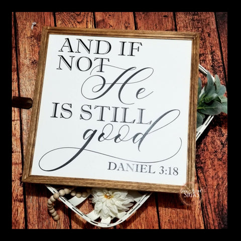 And if not he is still good Daniel 3:18 sign