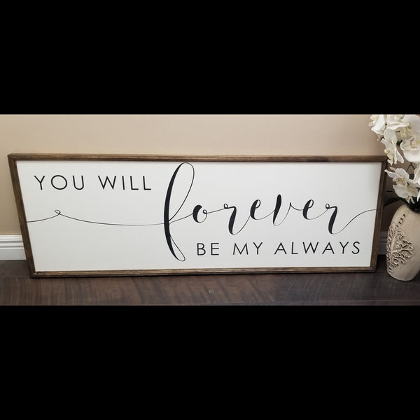 You will forever be my always sign, master bedroom decor, wedding sign, over the bed decor, bedroom sign, gifts for her, bedroom wall decor