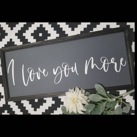 I love you more, when I say I love you more, I love you most sign, master bedroom decor, over the bed sign, bedroom sign, bedroom decor