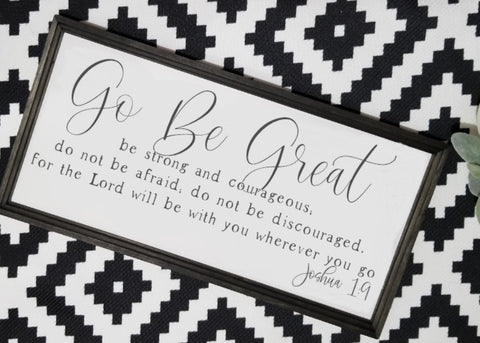 GO BE GREAT sign, Joshua 1:9,  sign, Spiritual sign, farmhouse signs, inspirational signs, Joshua 1 9, graduation gift