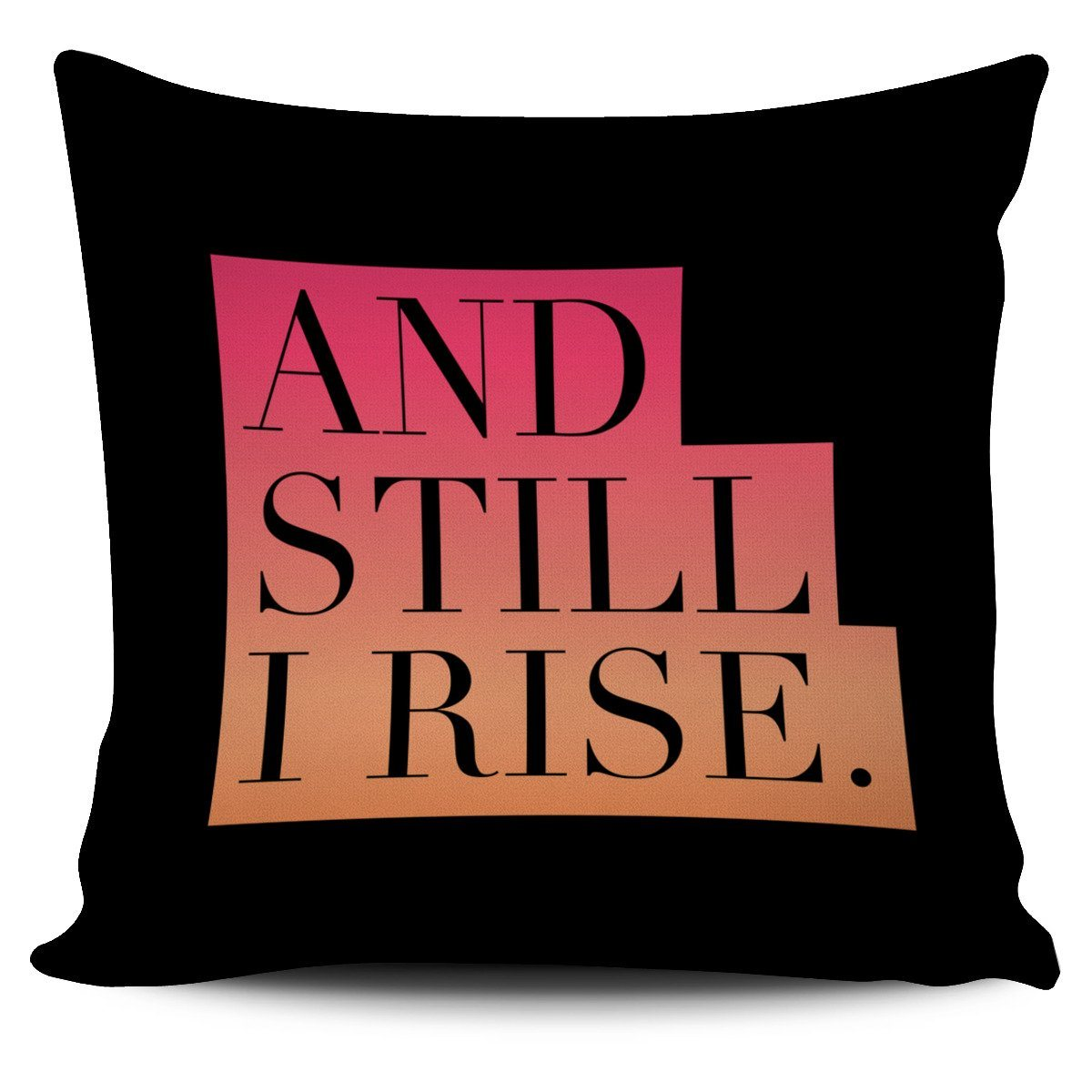 """And still I rise."" Pillow Cover"