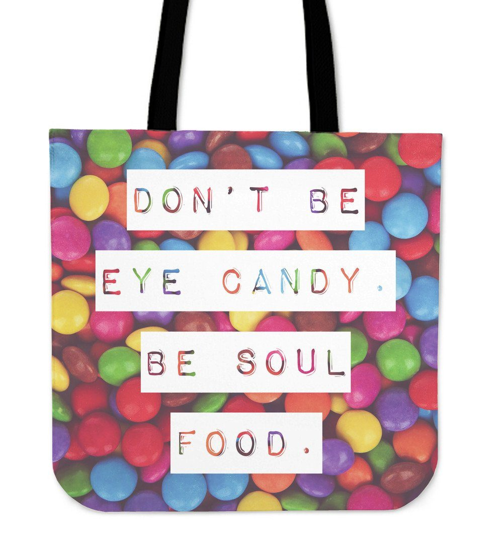 """Don't be eye candy. Be soul food."" Tote"