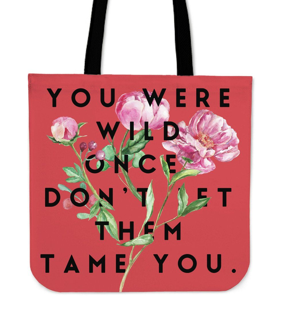 """Don't let them tame you."" Tote"