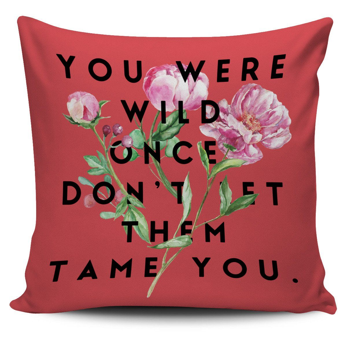 """Don't let them tame you."" Pillow Cover"