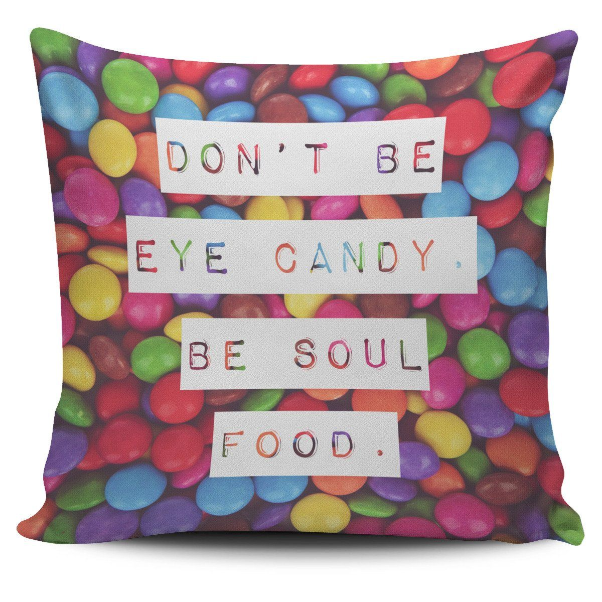 """Don't be eye candy. Be soul food."" Pillow Cover"