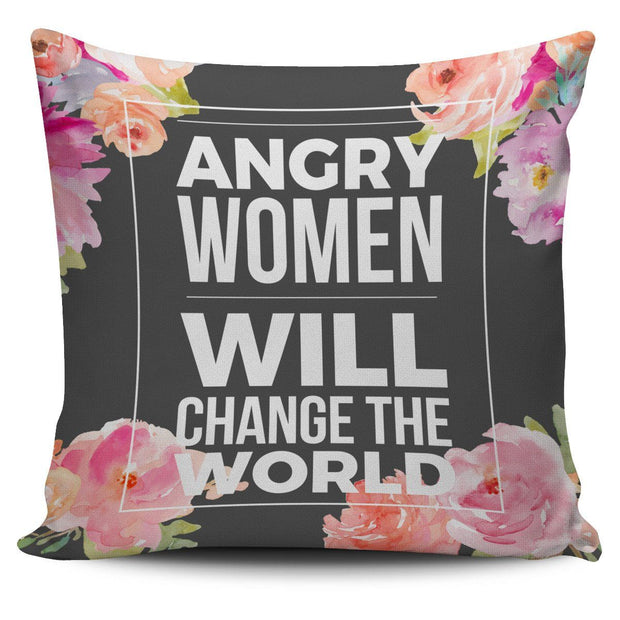 """Angry women will change the world."" Pillow Cover"