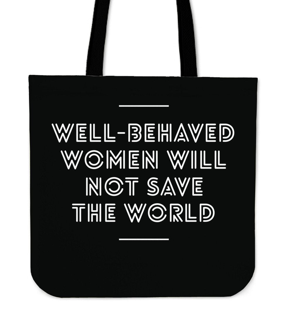 """Well behaved women will not save the world."" Tote"