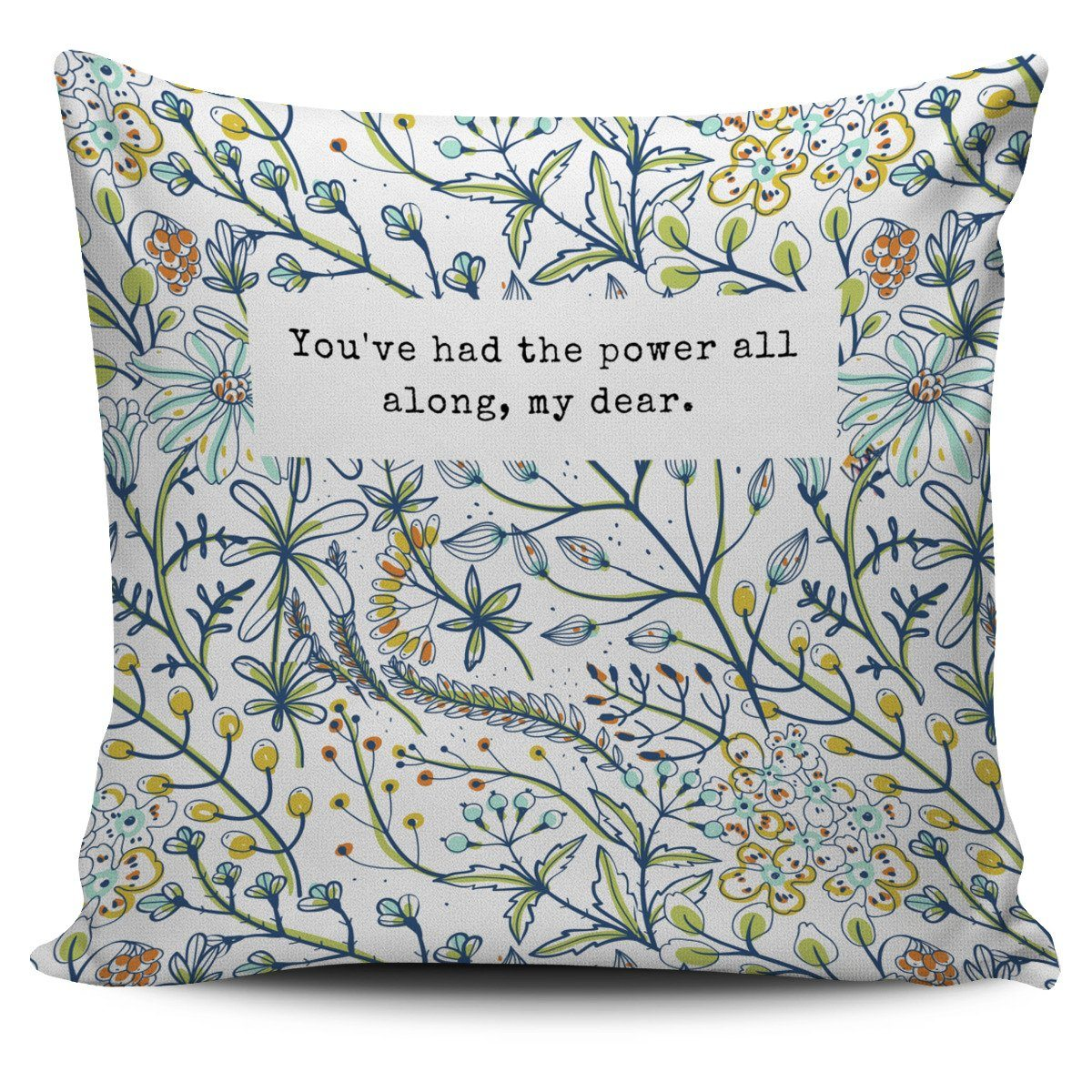 """You've had the power all along, my dear."" Pillow Cover"