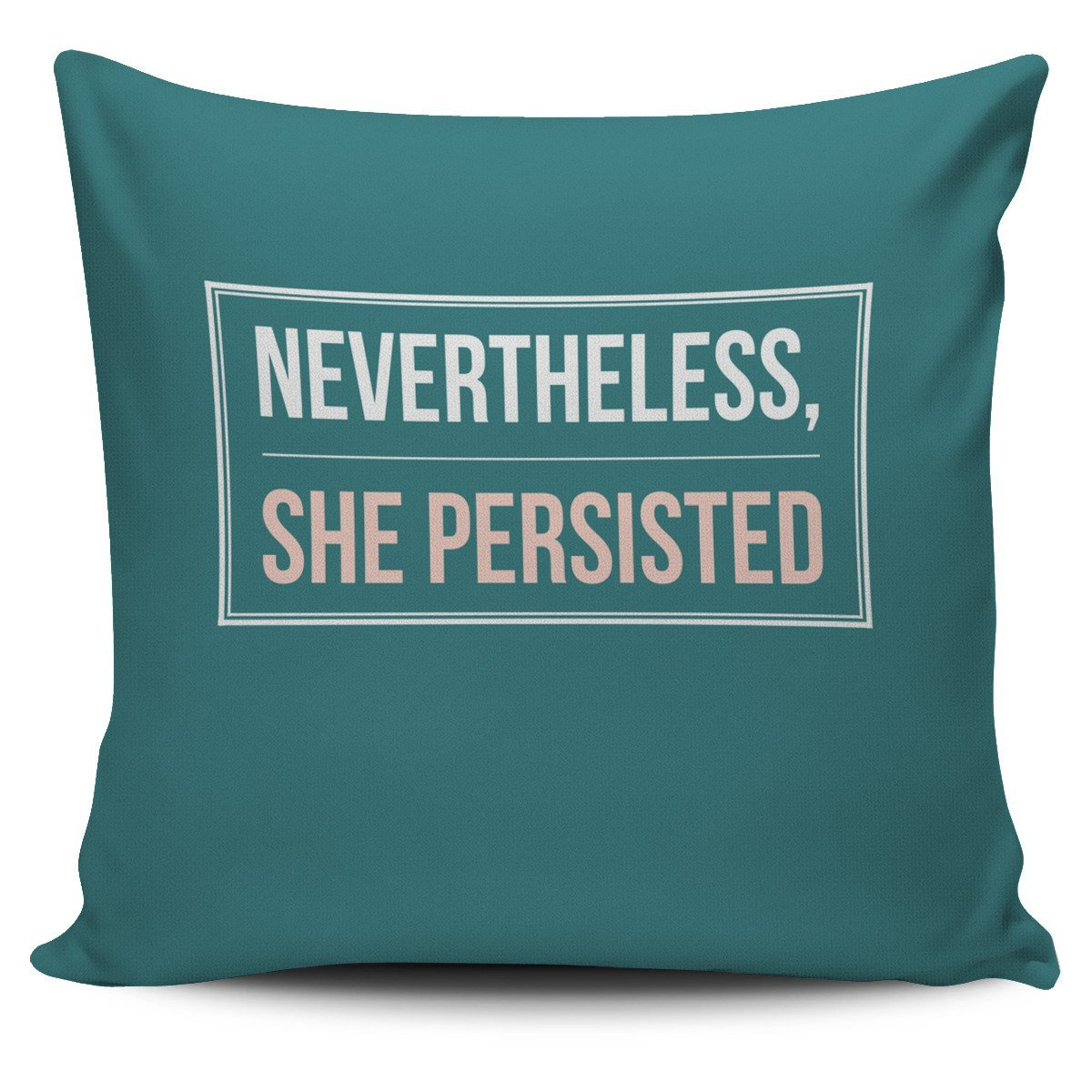 """Nevertheless, she persisted."" Pillow Cover"
