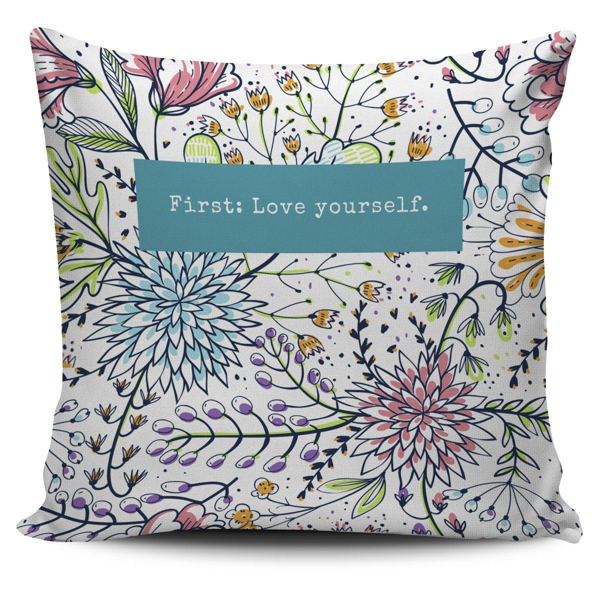"""First: love yourself."" Pillow Cover"
