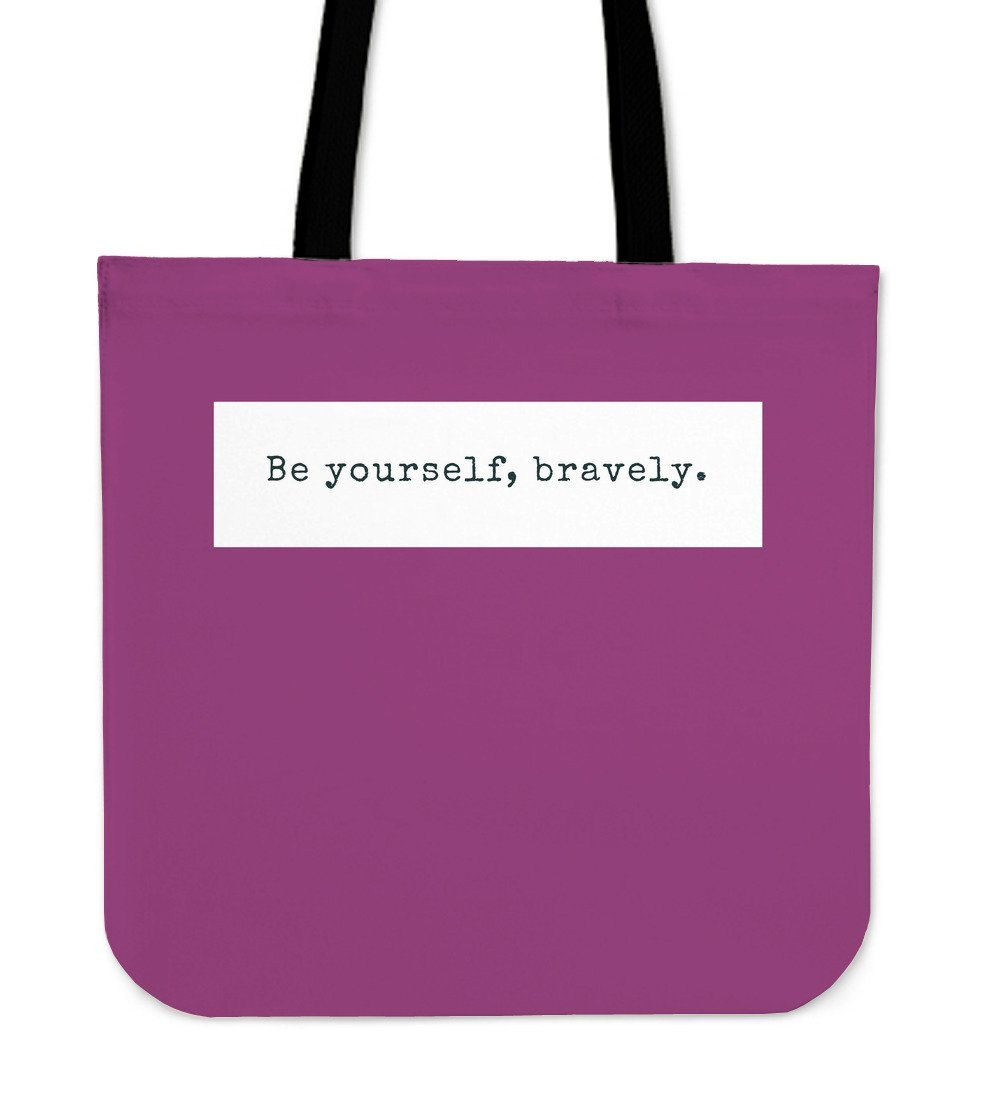 """Be yourself, bravely."" Tote"