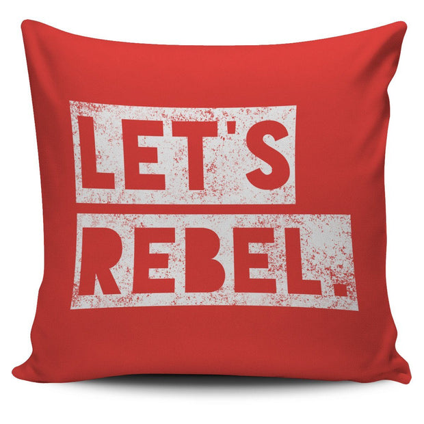 """Let's rebel."" II Pillow Cover"