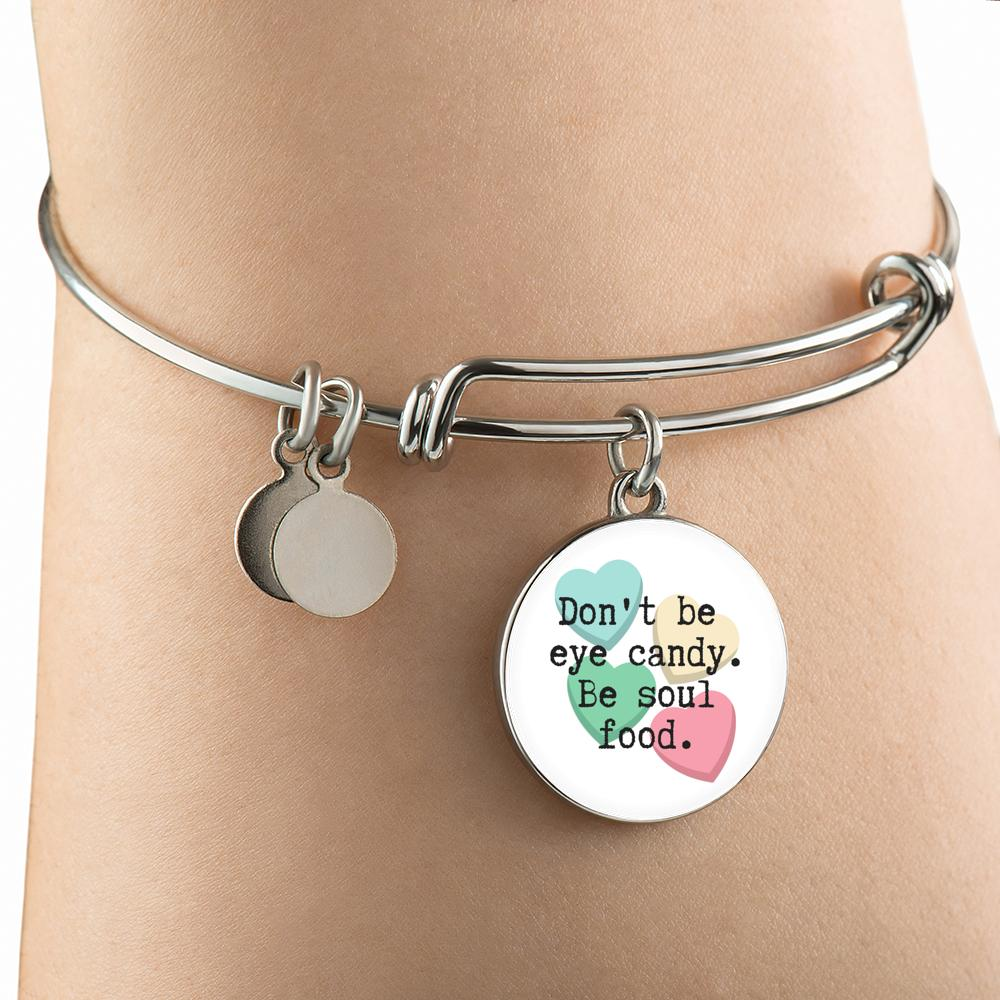 """Don't be eye candy. Be soul food."" Luxury Bangle / Necklace"