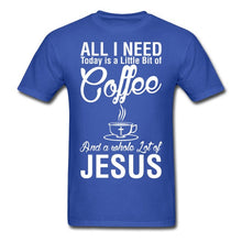 "CHRISTIAN T SHIRTS ""ALL I NEED TODAY IS A LITTLE BIT OF COFFEE AND A WHOLE LOT OF JESUS"""