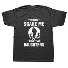 YOU CAN'T SCARE ME I HAVE TWO DAUGHTERS/ FUNNY T SHIRTS