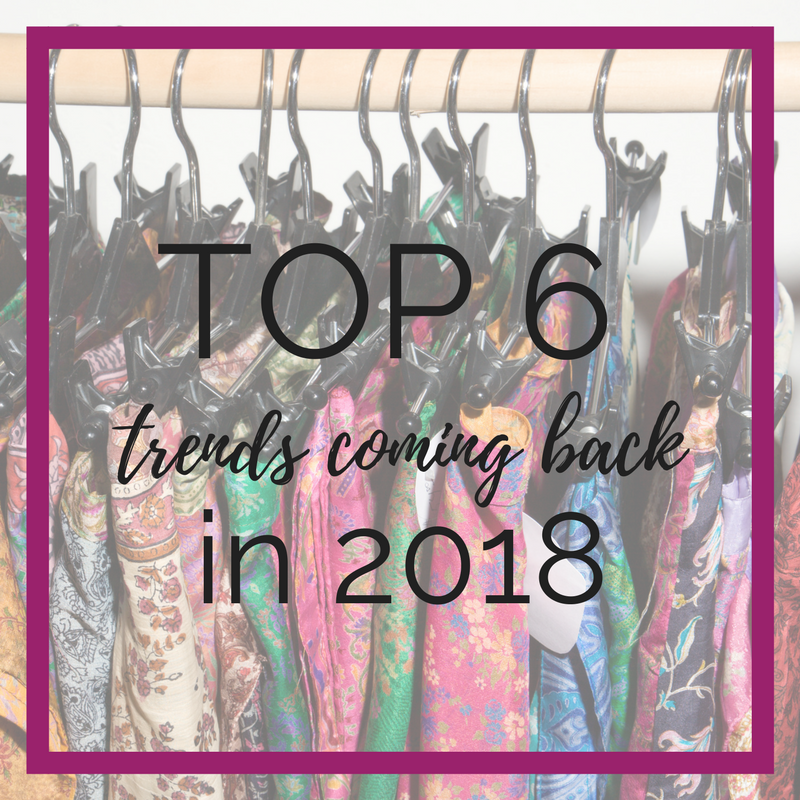 Top 6 Trends Coming Back in 2018