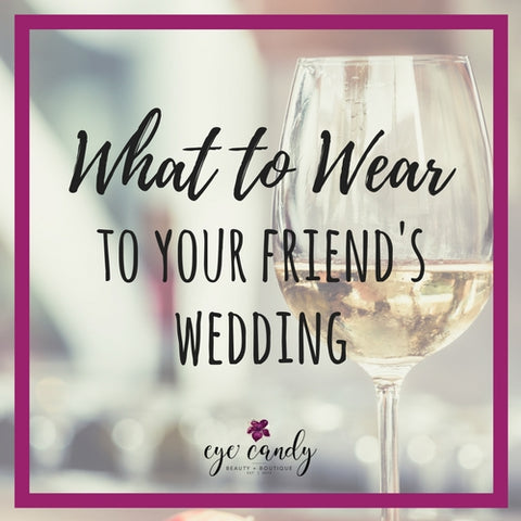 what to wear to your friends wedding