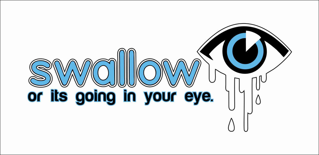 Swallow or it's going in your eye *Funny Sticker