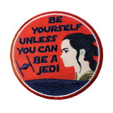 Be Yourself Unless You Can Be A Jedi inspired Patch