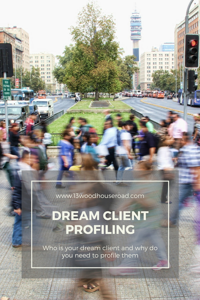 Who is your dream client and why do you need to profile them?