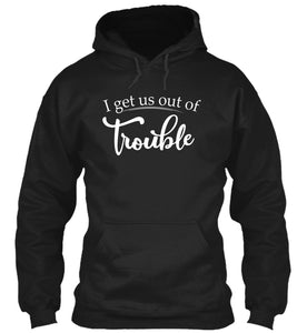 I get us out of trouble - Couple tee