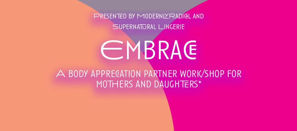 Embrace: A Body Appreciation Work/Shop for Mothers and Daughters