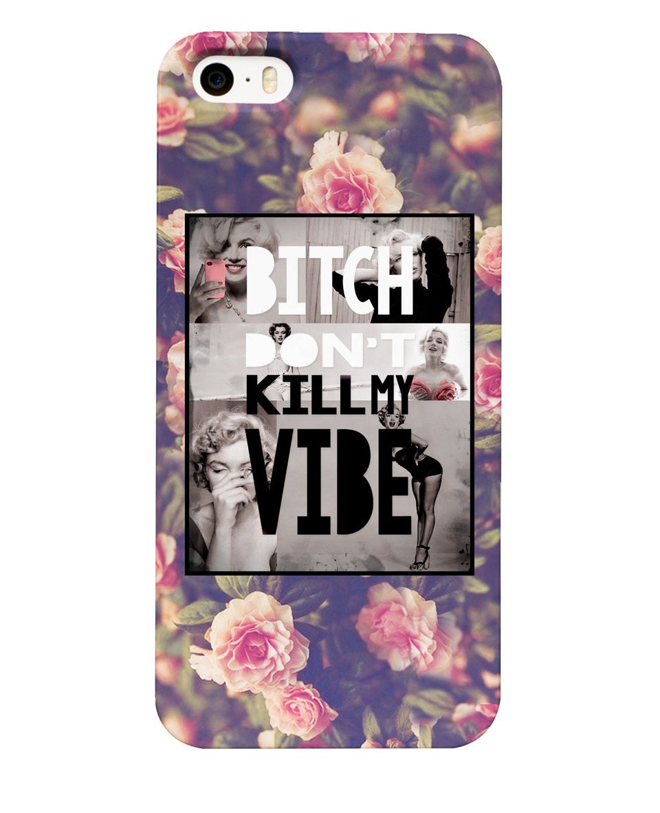 Bitch Don't Kill My Vibe Phone Case - ontothenext.design