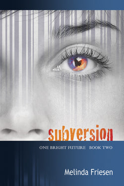 One Bright Future series (Book 2): Subversion by Melinda Friesen