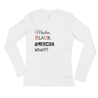 """Muslim.Black.American"" Ladies' Long Sleeve T-Shirt"
