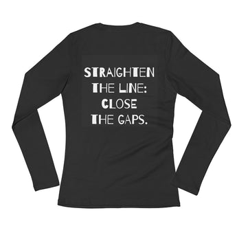 """Straighten the line:close the gaps"" Ladies' Long Sleeve T-Shirt"