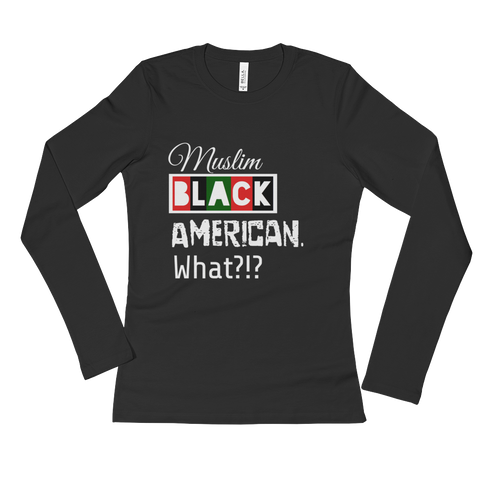 """Muslim, Black, American"" Ladies' Long Sleeve T-Shirt"