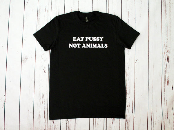 Eat Pussy Not Animals Black Unisex T-Shirt