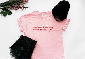Punch Me In The Face I Need To Feel Alive Unisex Shirt