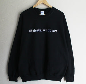 Til Death, We Do Art Sweatshirt