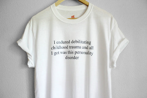 I Endured Debilitating Childhood Trauma And All I Got Was This Personality Disorder Unisex Shirt