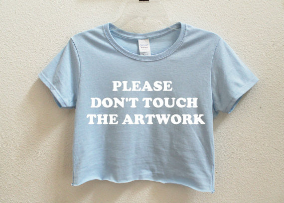 Please Don't Touch The Artwork Crop Shirt